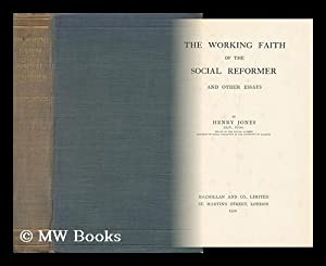The Working Faith of the Social Reformer and Other Essays, by Henry Jones: Jones, Henry, Sir (1852-...