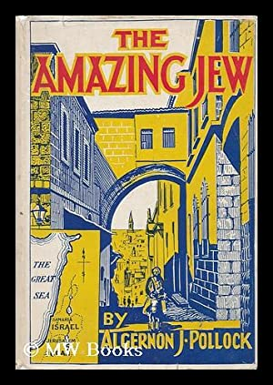 The Amazing Jew: Pollock, A. J. (Algernon James) (1864-1957)