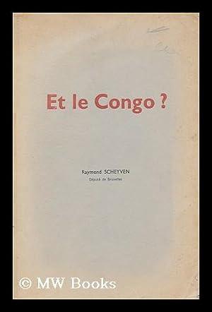 Et Le Congo ? / Raymond Scheyven: Scheyven, Raymond
