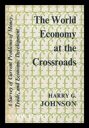 The World Economy At the Crossroads: Johnson, Harry G.