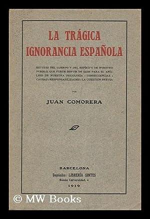 La Tragica Ignorancia Espanola. Estudio Del Cuerpo Y Del Espiritu De Nuestro Pueblo.: Comorera, ...