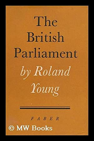 The British Parliament: Young, Roland Arnold (1910-)