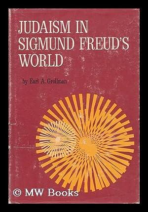 Judaism in Sigmund Freud's World, by Earl A. Grollman. Foreword by Nathan W. Ackerman: ...