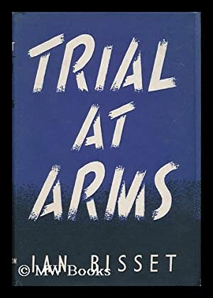 Trial At Arms : Some Famous Trials by Court Martial, by Lieutenant-Colonel Ian Bisset: Bisset, Ian