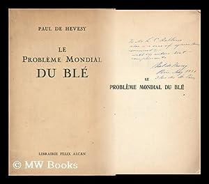 Le Probleme Mondial Du Ble : Projet De Solution. / Preface De M. Henry Berenger: Hevesy, Paul De (...
