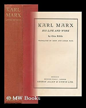 Karl Marx : His Life and Work / by Otto Ruhle ; Translated by Eden and Cedar Paul: Ruhle, Otto...