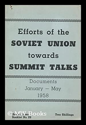 Efforts of the Soviet Union Towards Summit Talks : Documents January to May 1958: Russia/union Of ...