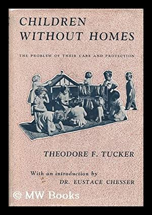 Children Without Homes; the Problems of Their Care and Protection: Tucker, Theodore F. (Theodore ...