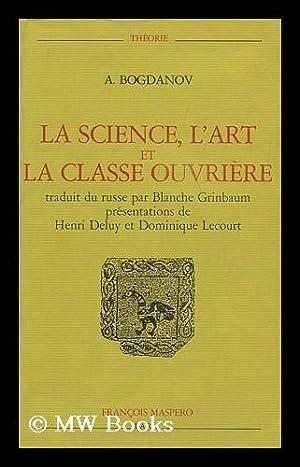 La Science, L'Art Et La Classe Ouvriere / A. Bogdanov ; Traduit Du Russe Et Annoté...
