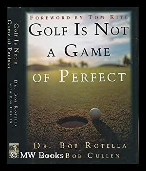 Golf is not a game of perfect: Rotella, Robert