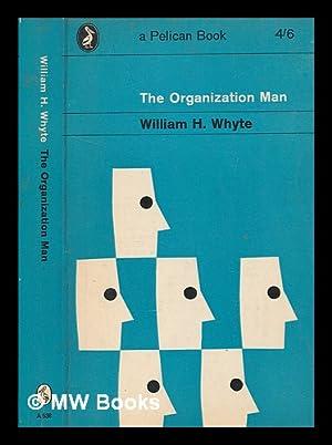 The organization man / William H. Whyte: Whyte, William H.