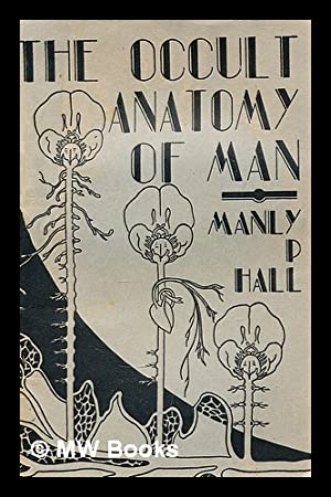 The occult anatomy of man; to which: Hall, Manly P
