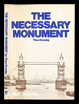The necessary monument: Crosby, Theo, (1925-1994)