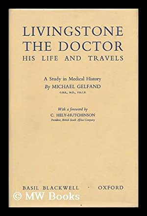 Livingstone the Doctor, His Life and Travels.: Gelfand, Michael