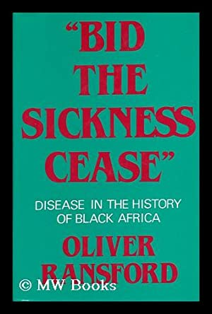 "Bid the Sickness Cease"" : Disease in the History of Black Africa / Oliver Ransford.: ..."