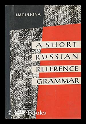 A Short Russian Reference Grammar with a Chapter on Prononciation / Edited by Prof. P. S. ...