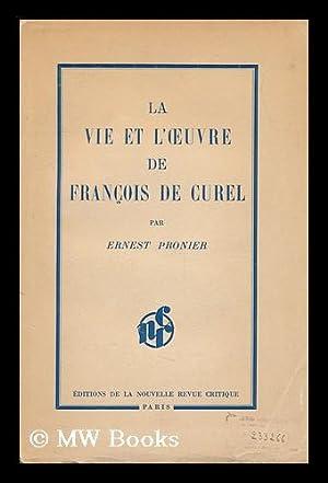 La Vie Et L'Oeuvre De Francois De Curel. Etude Dramatique, Sociale Et Litteraire: Pronier, ...