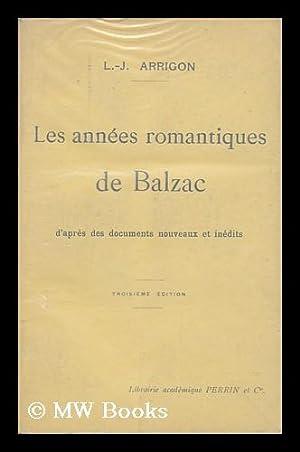 Les Annees Romantiques De Balzac : D'Apres Des Documents Nouveaux Et Inedits / L. -J. ...