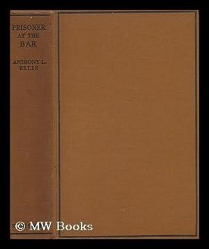 Prisoner At the Bar : Story-Studies of the Criminal Mind: Ellis, Anthony Louis