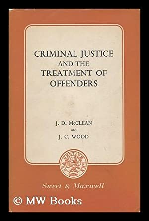 Criminal Justice and the Treatment of Offenders / by J. D. McClean and J. C. Wood: McClean, ...