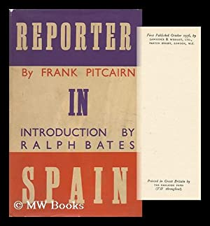Reporter in Spain. Introduction by Ralph Bates: Pitcain, Frank