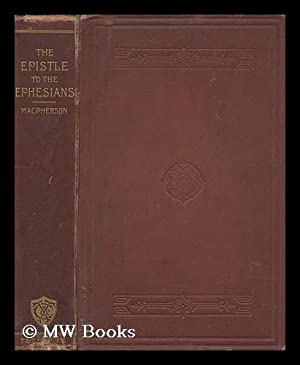 Commentary on St. Paul's Epistle to the Ephesians / by John MacPherson Spine Title: the Epistle...