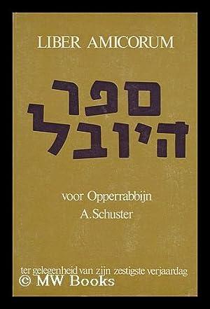 Liber Amicorum Voor Opperrabbijn A. Schuster Ter Gelegenheid Van Zijn Zestigste Verjaardag: ...