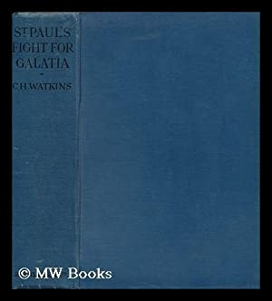 St. Paul's Fight for Galatia / by C. H. Watkins: Watkins, Charles Harry (1880-)