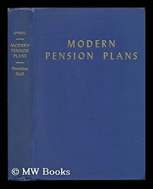 Modern Pension Plans ; Principles and Practices: O'Neill, Hugh (1901-)