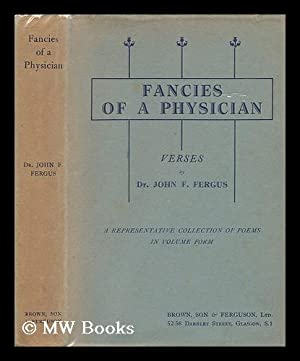 Fancies of a Physician. Verses, Medical and Otherwise in Scots and English: Fergus, Dr. John F.
