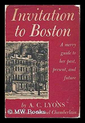 Invitation to Boston, a Merry Guide to Her Past, Present, and Future. Photos. by Samuel Chamberlain...