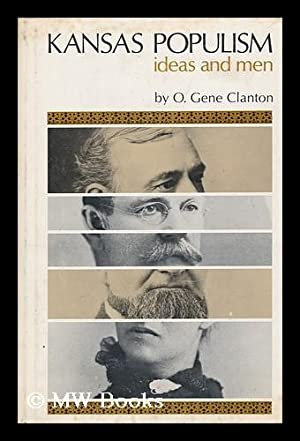 Kansas Populism; Ideas and Men, by O. Gene Clanton.: Clanton, O. Gene