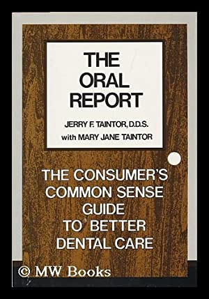 The Oral Report, the Consumer's Commonsense Guide to Better Dental Care: Taintor, Jerry F.