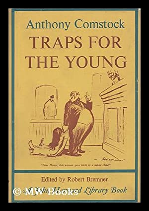 Traps for the Young: Comstock, Anthony (1844-1915). Bremner, Robert Hamlett (1917-) (editor)