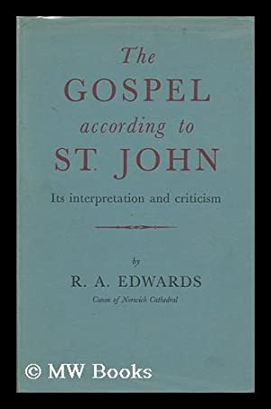 The Gospel According to St. John : its Criticism and Interpretation: Edwards, R. A.