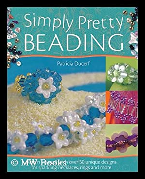 Simply pretty beading : Adorn Yourself with: Ducerf, Patricia