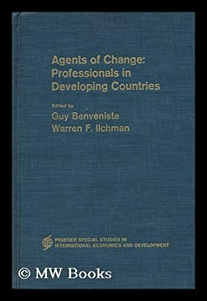 Agents of Change : Professionals in Developing Countries. Edited by Guy Benveniste and Warren F. ...