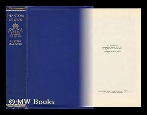 Phantom Crown : the Story of Maximilian and Carlota of Mexico / by Bertita Harding (Senora B. ...