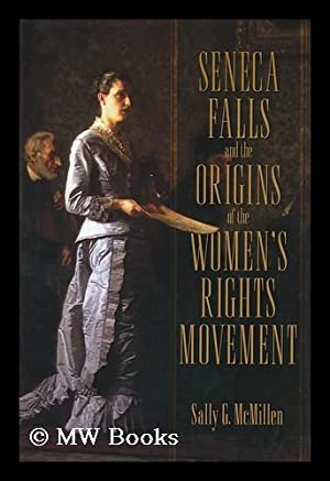 Seneca Falls and the origins of the: McMillen, Sally Gregory