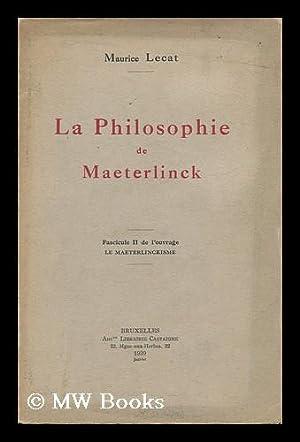 La Philosophie De Maeterlinck ; Fascicule II De L'Ouvrage Le Maeterlinckisme: Lecat, Maurice ...