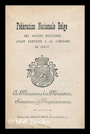 Federation Nationale Belge : Des Anciens Militaires Ayant Participe a La Campagne De 1870-71: ...