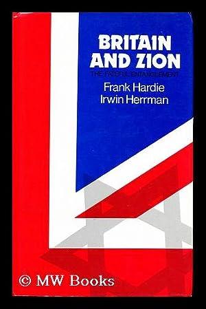 Britain and Zion : the Fateful Entanglement: Hardie, Frank. Herrman, Irwin