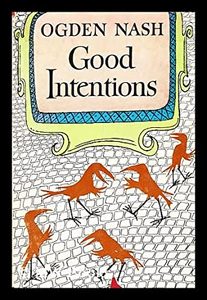 Good Intentions: Nash, Ogden (1902-1971)