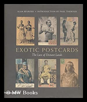 Exotic postcards : the lure of distant lands / by Alan Beukers ; introduction by Paul Theroux:...