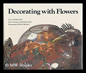 Decorating with flowers / text by Denise Otis, flower design by Ronaldo Maia ; photographs by ...