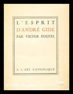 L' Esprit D'Andre Gide / Par Victor Poucel: Poucel, Victor