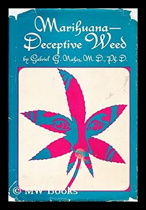 Marihuana-Deceptive Weed, by Gabriel G. Nahas. Foreword by W. D. M. Paton: Nahas, Gabriel G. (1920-...