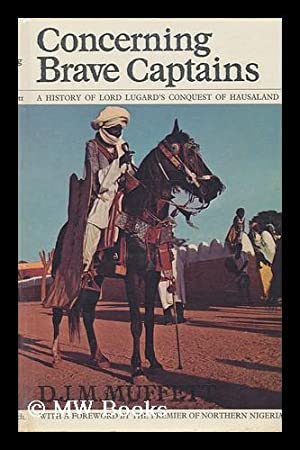 Concerning Brave Captains : Being a History of the British Occupation of Kano and Sokoto and of the...