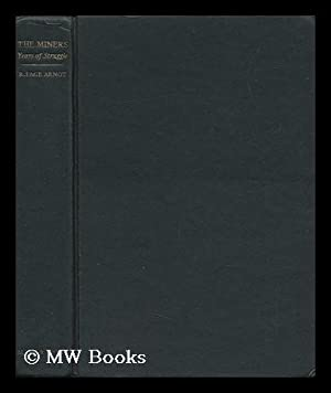 The Miners ; a History of the Miners Federation of Great Britain: Arnot, Robert Page (1890-)