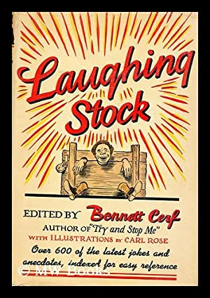 Laughing Stock; over Six-Hundred Jokes and Anecdotes of Uncertain Vintage: Cerf, Bennett (1898-1971...